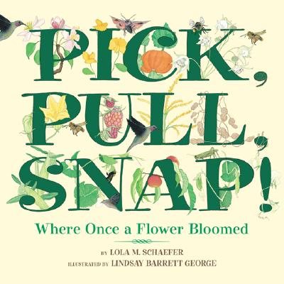 Pick, Pull, Snap! By Schaefer, Lola M./ George, Lindsay Barrett (ILT)